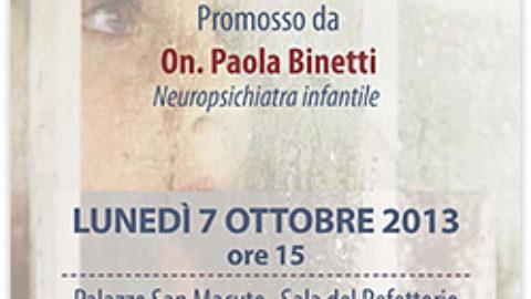 """Convegno 7 ottobre 2013: """"UNA VITA CON L'AUTISMO: diagnosi e terapia, scuola e inserimento sociale, quali prospettive"""""""