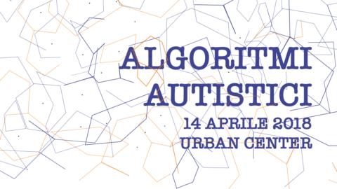Algoritmi autistici – 14 aprile 2018 – Rovereto (TN)